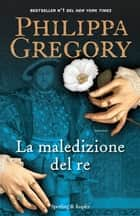 La maledizione del re ebook by Philippa Gregory