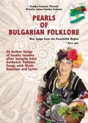 Pearls of Bulgarian Folklore - New Songs from the Pazardzhik Region - Part one ebook by Ivanka Ivanova Pietrek