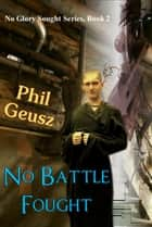 No Battle Fought ebook by Phil Geusz