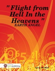 Earth Angel: Flight from Hell In the Heavens ebook by Alicia Mo'Batti