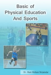 Basics of Physical Education and Sports - 100% Pure Adrenaline ebook by Dr. Ram Mohun Mojumdar