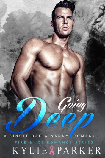 Going Deep: A Single Dad & Nanny Romance - Fire & Ice Romance Series, #1 ebook by Kylie Parker