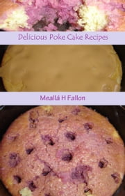 Delicious Poke Cake Recipes ebook by Meallá H Fallon