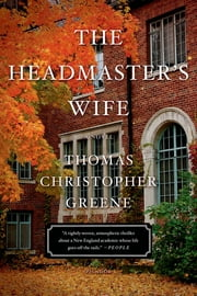 The Headmaster's Wife ebook by Thomas Christopher Greene