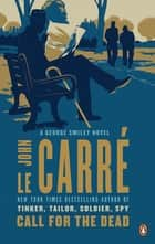 Call for the Dead - Includes: A Murder of Quality and Call for the Dead ebook by John le Carré