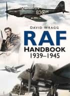 RAF Handbook 1939-1945 ebook by David Wragg