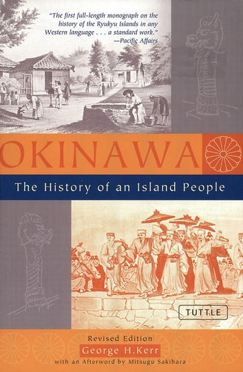 Okinawa: The History of an Island People ebook by George H. Kerr,Mitsugu Sakihara