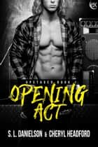Opening Act ebook by S.L. Danielson, Cheryl Headford