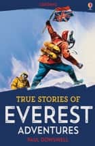 True Stories of Everest Adventures: Usborne True Stories ebook by Paul Dowswell