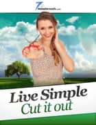 Live Simple - Cut it Out ebook by Pleasant Surprise