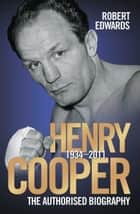 Henry Cooper - The Authorised Biography ebook by Robert Edwards