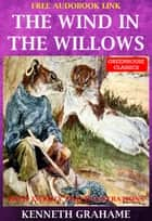 The Wind In The Willows (Complete & Illustrated)(Free Audio Book Link) - With twenty two colored illustrations ebook by Kenneth Grahame