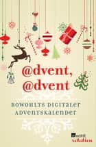 @dvent, @dvent - Rowohlts digitaler Adventskalender ebook by Kristine Buchholz, Martina Brandl, Friedrich Ani,...