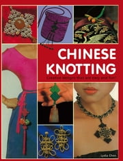 Chinese Knotting - Creative Designs that are Easy and Fun! ebook by Lydia Chen