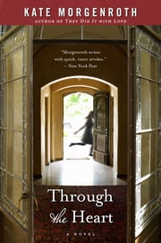 Through the Heart - A Novel ebook by Kate Morgenroth