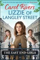Lizzie of Langley Street - the perfect wartime family saga, set in the East End of London ebook by