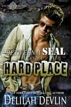 Between a SEAL and a Hard Place - Uncharted SEALs, #7 ebook by Delilah Devlin