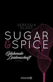 Sugar & Spice - Glühende Leidenschaft - Roman eBook by Seressia Glass, Nicole Hölsken