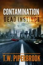 Contamination: Dead Instinct ebook by T.W. Piperbrook