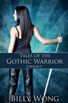 Tales of the Gothic Warrior Omnibus ebook by Billy Wong