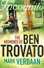 Incognito - The memoirs of Ben Trovato ebook by Mark Verbaan
