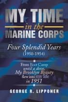 My Time in the Marine Corps ebook by George R. Lipponer