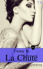 La Chute Sweetness - tome 3 ebook by Twiny B.