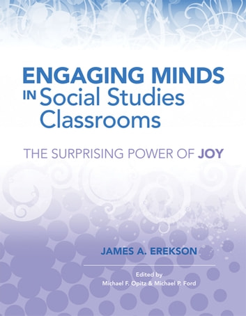 Engaging Minds in Social Studies Classrooms - The Surprising Power of Joy ebook by James A. Erekson