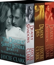 The Deadly Series Bundle - The Kinncaid Brothers Books 1–3 ebook by Jaycee Clark