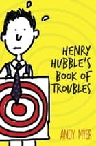 Henry Hubble's Book of Troubles ebook by