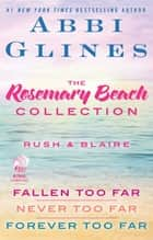 The Rosemary Beach Collection: Rush and Blaire - Fallen Too Far, Never Too Far, and Forever Too Far ebook by Abbi Glines