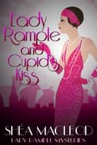 Lady Rample and Cupid's Kiss - Historical Cozy Mystery ebook by