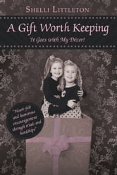 Gift Worth Keeping - It Goes with My Décor! ebook by Shelli Littleton