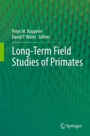 Long-Term Field Studies of Primates ebook by Peter M. Kappeler,David P. Watts