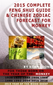2015 Complete Feng Shui Guide & Chinese Zodiac Forecast for Monkey ebook by Kuan Loong