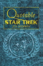 Quotable Star Trek ebook by Jill Sherwin