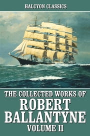 The Collected Works of R.M. Ballantyne Volume II ebook by R.M. Ballantyne