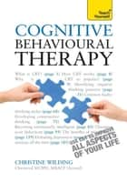 Cognitive Behavioural Therapy - CBT self-help techniques to improve your life ebook by Christine Wilding
