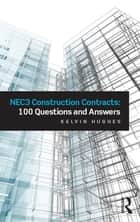 NEC3 Construction Contracts: 100 Questions and Answers ebook by Kelvin Hughes