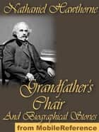 The Whole History Of Grandfather's Chair: Or True Stories From New England History 1620 To 1803 (Mobi Classics) ebook by Nathaniel Hawthorne