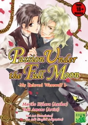 Passion Under the Full Moon(YAOI MANGA) ebook by Yuri Aoi(translator),檜原まり子/Mariko Hihara,天音友希/Yuki Amane(artist)