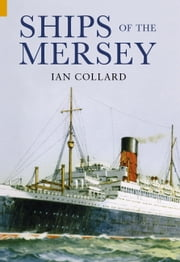 Ships of the Mersey - A Photographic History ebook by Ian Collard