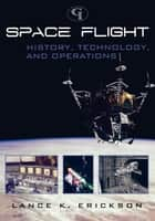 Space Flight ebook by Lance K. Erickson
