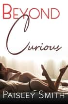 Beyond Curious eBook by Paisley Smith