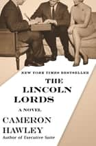 The Lincoln Lords - A Novel ebook by Cameron Hawley