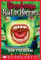 Goosebumps: Hall of Horrors #5: Don't Scream! ebook by R.L. Stine