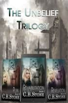 Unbelief Trilogy ebook by C.B. Stone