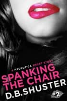 Spanking the Chair - A Neurotica Short Story ebook by D. B. Shuster