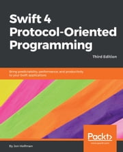 Swift 4 Protocol-Oriented Programming - Third Edition ebook by Jon Hoffman