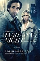 Manhattan Night - A Novel ebook by Colin Harrison